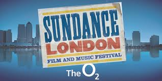 London Sundance Film Festival, O2 Arena, April 25th – 28th 2013